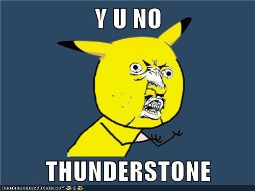 Y U NO  THUNDERSTONE