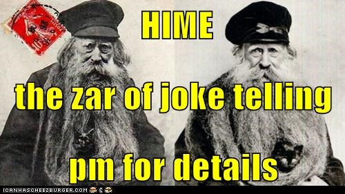 HIME  the zar of joke telling  pm for details
