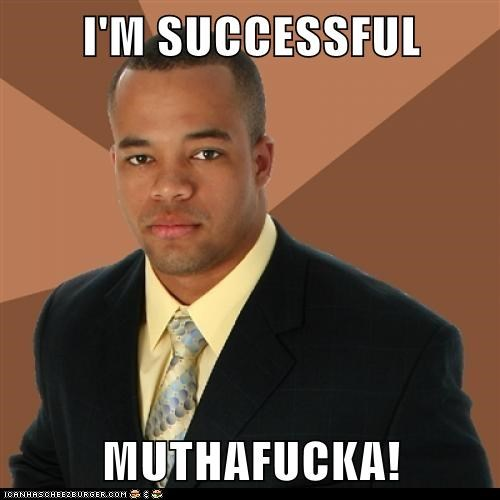 I'M SUCCESSFUL  MUTHAFUCKA!
