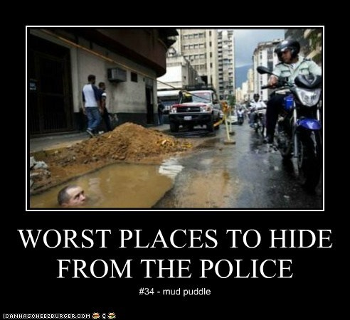 WORST PLACES TO HIDE FROM THE POLICE