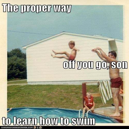 The proper way off you go, son to learn how to swim