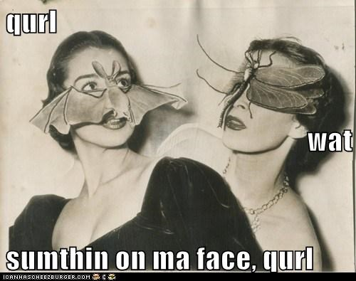 qurl wat sumthin on ma face, qurl