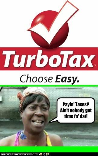 Payin' Taxes? Ain't nobody got time fo' dat!