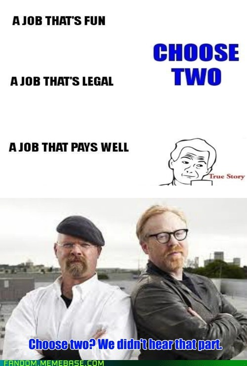 jobs,choose two,mythbusters,re-frames