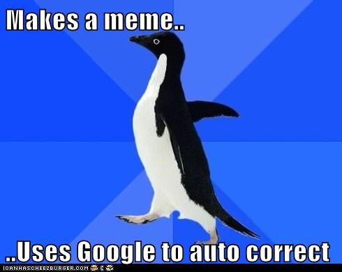 Makes a meme..  ..Uses Google to auto correct