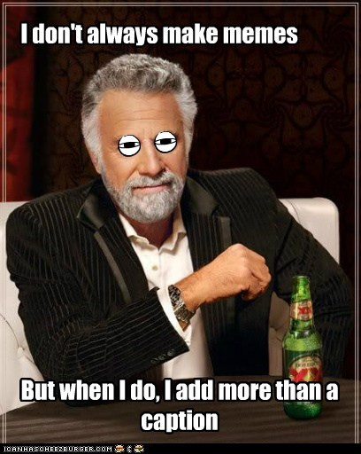 I don't always make memes