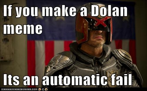 If you make a Dolan meme  Its an automatic fail