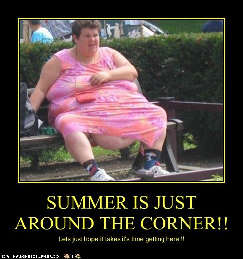 SUMMER IS JUST AROUND THE CORNER!!