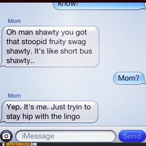 shawty,lingo,iPhones,kids these days,mom,AutocoWrecks