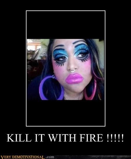 makeup,kill it,fire,oh god