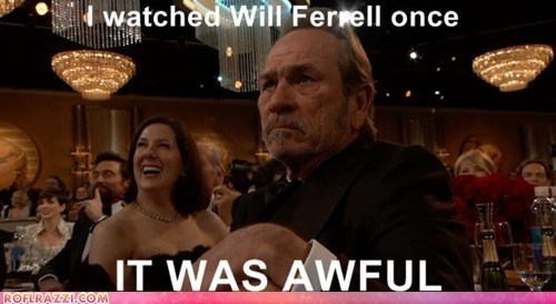 golden globes,not impressed,it was awful,i had fun once,tommy lee jones,awful,Will Ferrell