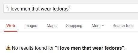 guys,fedoras,take a hint,google