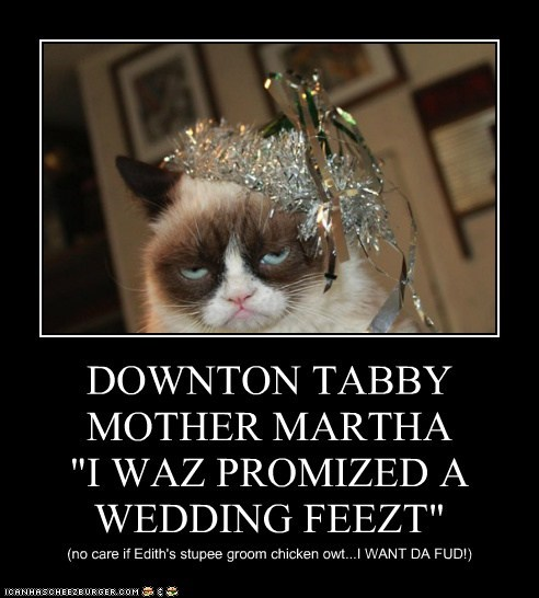 "DOWNTON TABBY MOTHER MARTHA ""I WAZ PROMIZED A WEDDING FEEZT"""