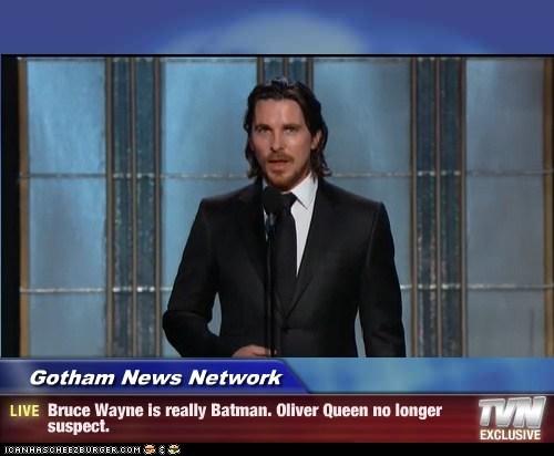 Gotham News Network - Bruce Wayne is really Batman. Oliver Queen no longer suspect.