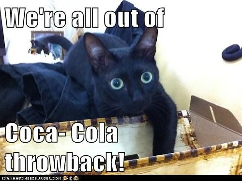 We're all out of   Coca- Cola throwback!