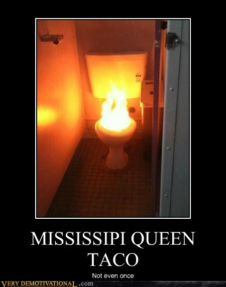 ouch,taco,mississippi,fire,toilet