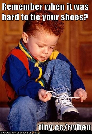 Remember when it was hard to tie your shoes?  tiny.cc/rwhen