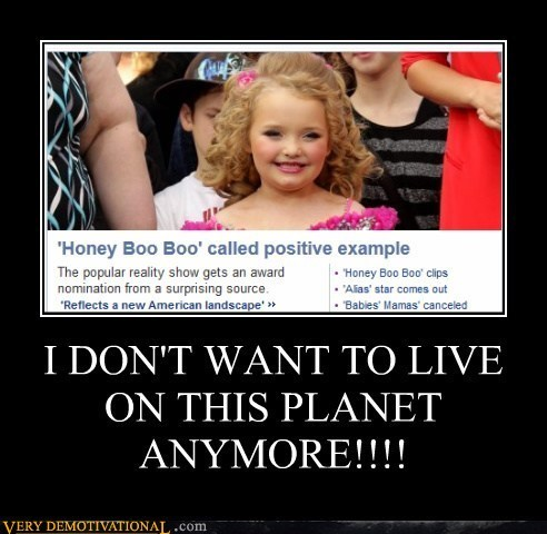 horrible,ugh,honey boo-boo,idiots
