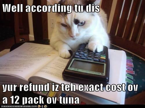 Well according tu dis  yur refund iz teh exact cost ov a 12 pack ov tuna