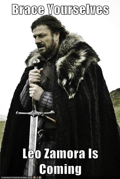Brace Yourselves  Leo Zamora Is Coming