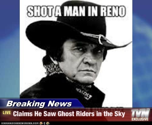 Breaking News - Claims He Saw Ghost Riders in the Sky