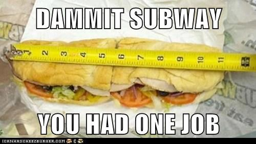 DAMMIT SUBWAY  YOU HAD ONE JOB