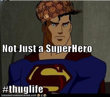Not Just a SuperHero #thuglife