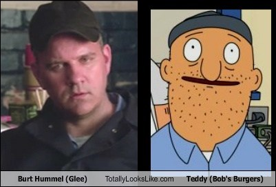 Burt Hummel (Glee) Totally Looks Like Teddy (Bob's Burgers)
