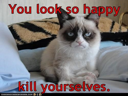 You look so happy  kill yourselves.