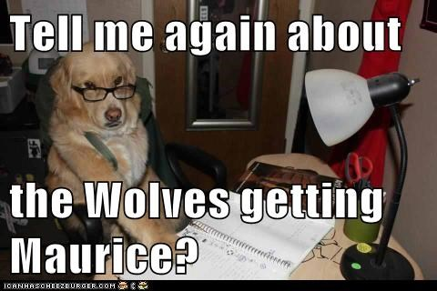 Tell me again about  the Wolves getting Maurice?