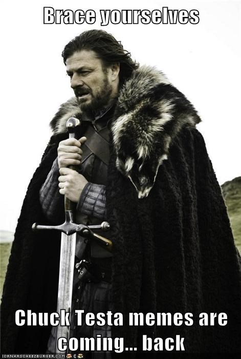 Brace yourselves  Chuck Testa memes are coming... back