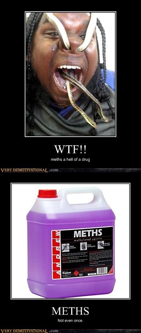 meths,eww,snakes,drug stuff