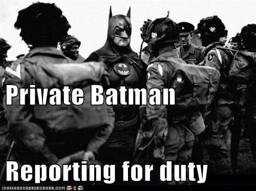 Private Batman Reporting for duty