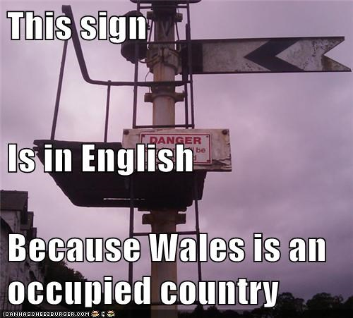 This sign Is in English Because Wales is an occupied country