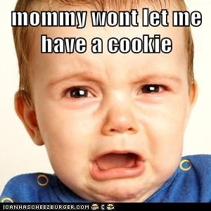 mommy wont let me have a cookie