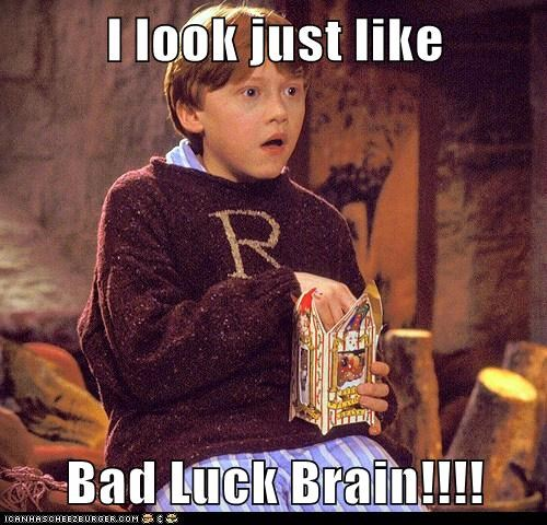 I look just like  Bad Luck Brain!!!!
