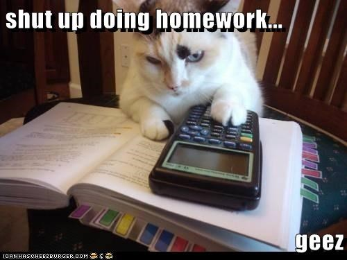 shut up doing homework...  geez