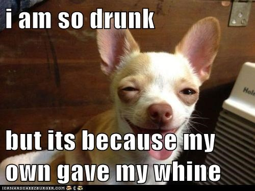 i am so drunk   but its because my own gave my whine
