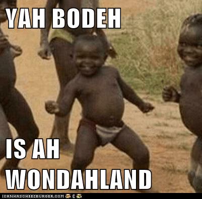 YAH BODEH  IS AH WONDAHLAND