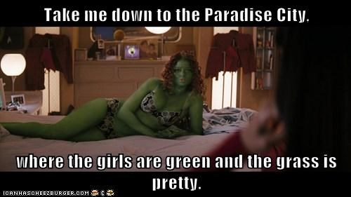 Take me down to the Paradise City,  where the girls are green and the grass is pretty.