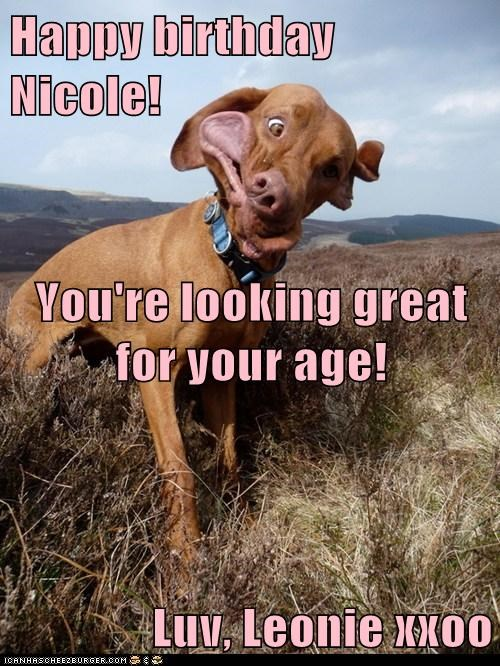 Happy birthday Nicole! You're looking great for your age! Luv, Leonie xxoo