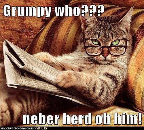 Grumpy who???  neber herd ob him!