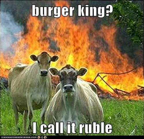 burger king?  I call it ruble