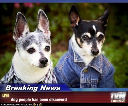 Breaking News -  dog people has been discoverd
