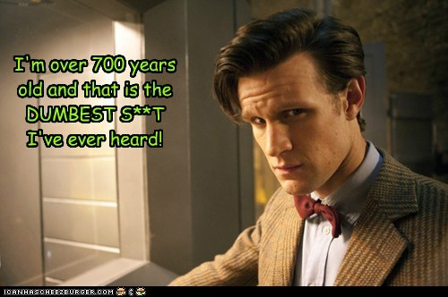 old,the doctor,Matt Smith,doctor who,dumb,what you said