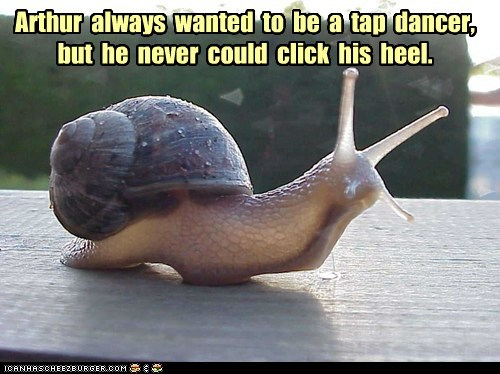 Arthur  always  wanted  to  be  a  tap  dancer,  but  he  never  could  click  his  heel.