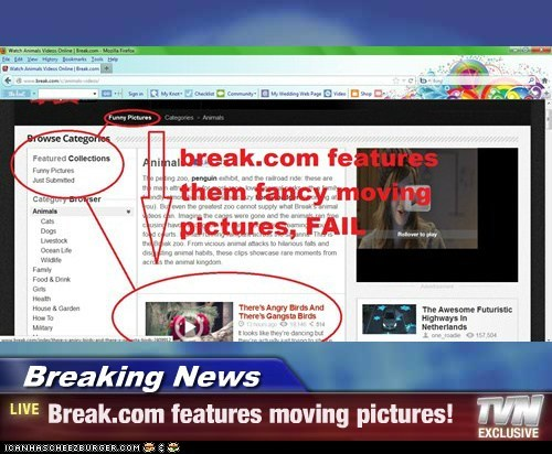Breaking News - Break.com features moving pictures!