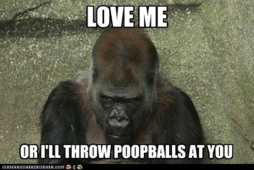 love me,throwing poop,blackmail,threat,gorilla