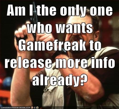 Am I the only one who wants Gamefreak to release more info already?