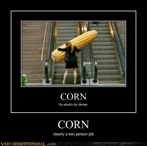 You Can't Handle All That Corn